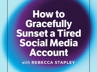 Episode 15 Cover Art - How to Sunset a Tired Social Media Account with Rebecca Stapley