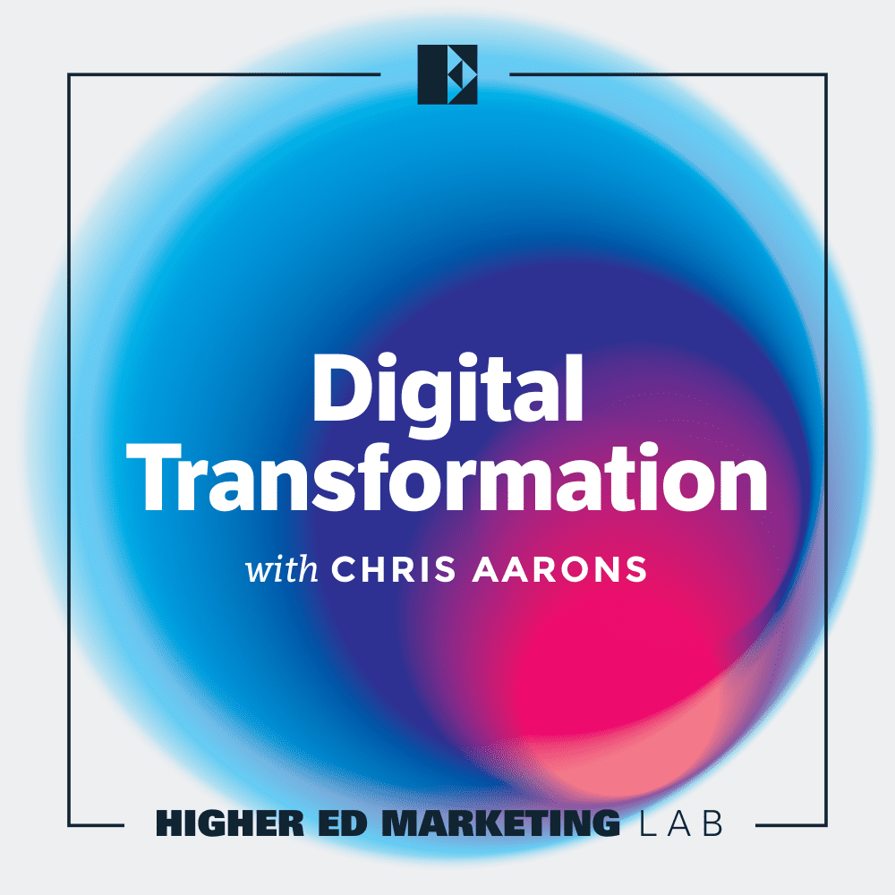 Higher Ed Marketing Lab Episode 1 • Digital Transformation with Chris Aarons